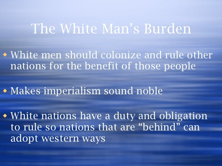 "the white man's burden imperialism or imperialist's Kipling's ""white man's burden,"" subtitled ""the united states and the philippine islands,"" was published in mcclure's magazine in february 1899  it was written when the debate over ratification of the treaty of paris was still taking place, and while the anti-imperialist movement in the united states was loudly decrying the plan to annex the philippines."