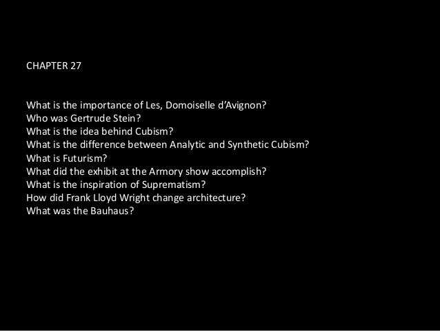 CHAPTER 27What is the importance of Les, Domoiselle d'Avignon?Who was Gertrude Stein?What is the idea behind Cubism?What i...