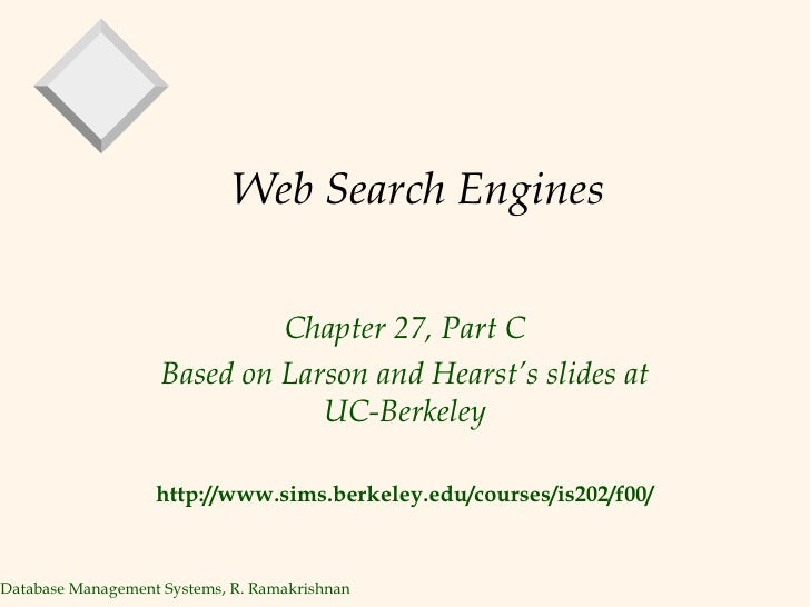 Web Search Engines Chapter 27, Part C Based on Larson and Hearst's slides at UC-Berkeley http://www.sims.berkeley.edu/cour...