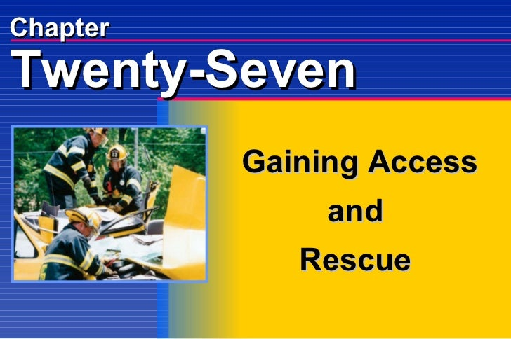 Chapter Gaining Access and Rescue Twenty-Seven