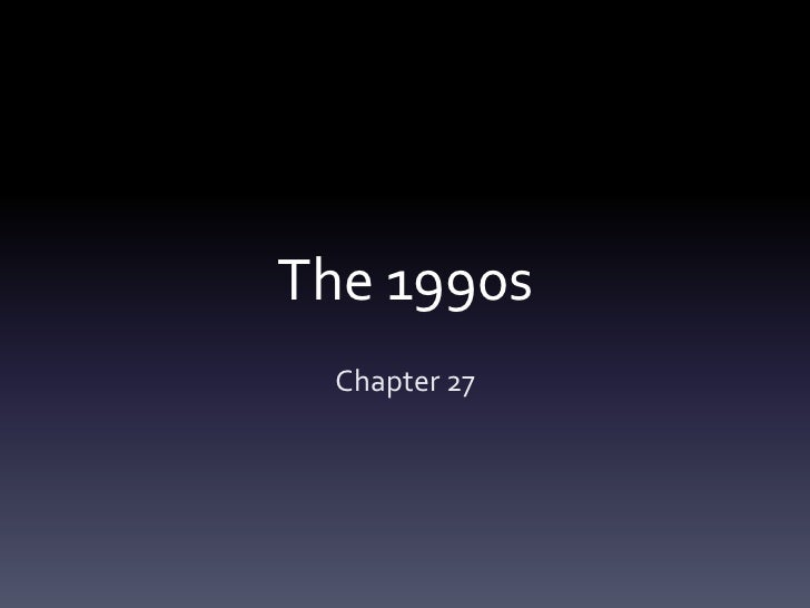 The 1990s<br />Chapter 27<br />