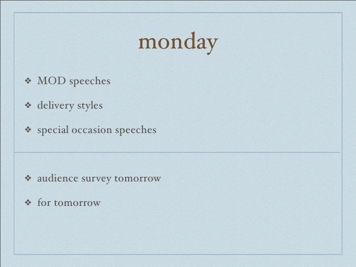 monday❖   MOD speeches❖   delivery styles❖   special occasion speeches❖   audience survey tomorrow❖   for tomorrow