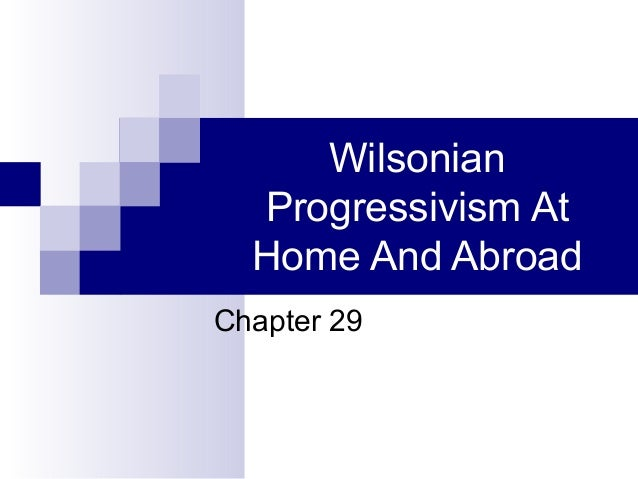 Wilsonian Progressivism At Home And Abroad Chapter 29