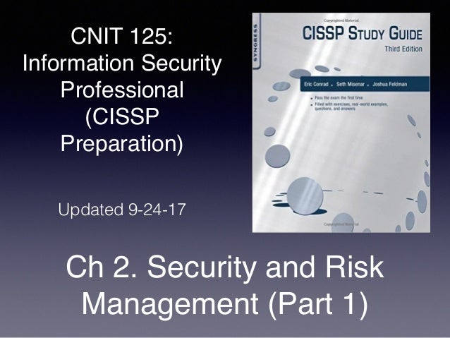 CNIT 125: Information Security Professional (CISSP Preparation) Ch 2. Security and Risk Management (Part 1) Updated 9-24-17