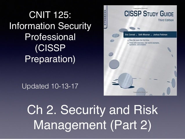 CNIT 125: Information Security Professional (CISSP Preparation) Ch 2. Security and Risk Management (Part 2) Updated 10-13-...