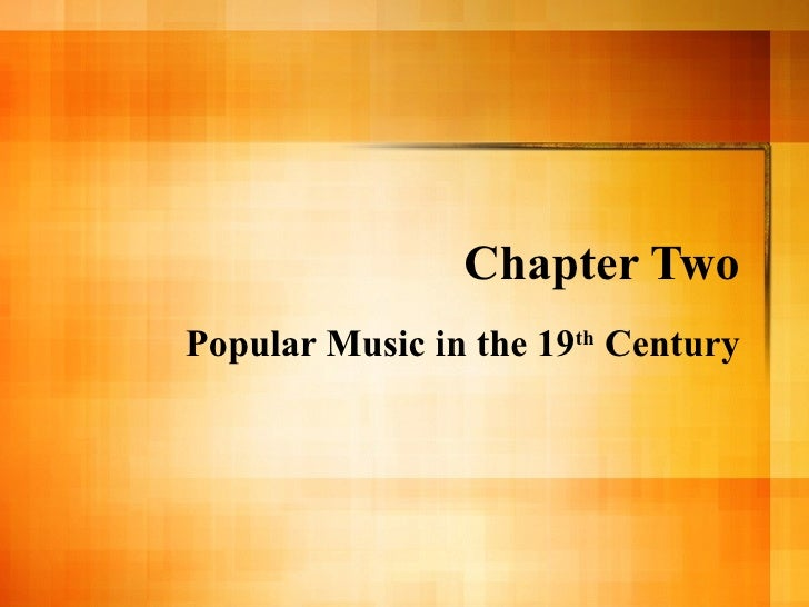 Chapter Two Popular Music in the 19 th  Century