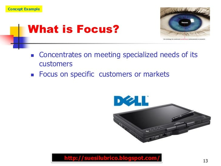 Concept Example         What is Focus?             Concentrates on meeting specialized needs of its              customer...