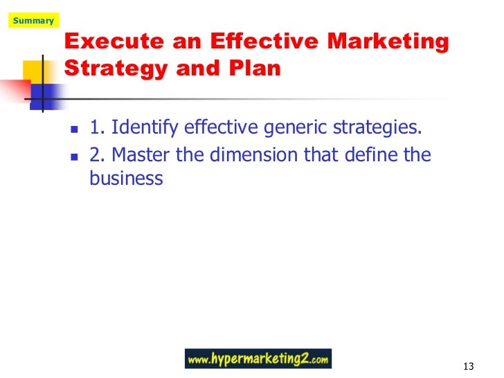 Summary          Execute an Effective Marketing          Strategy and Plan             1. Identify effective generic stra...