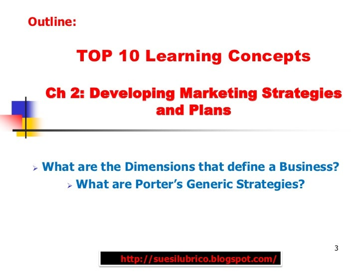 Outline:         TOP 10 Learning Concepts    Ch 2: Developing Marketing Strategies                  and Plans   What are ...