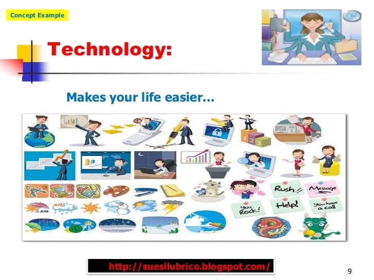 Concept Example          Technology:                  Makes your life easier…                        http://suesilubrico.b...
