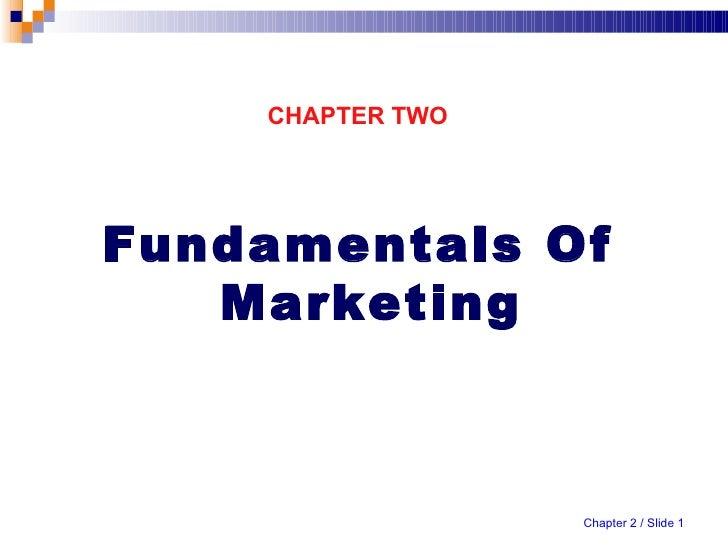 <ul><li>CHAPTER TWO </li></ul><ul><li>Fundamentals Of Marketing </li></ul>Chapter 2 / Slide