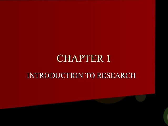 CHAPTER 1CHAPTER 1 INTRODUCTION TO RESEARCHINTRODUCTION TO RESEARCH