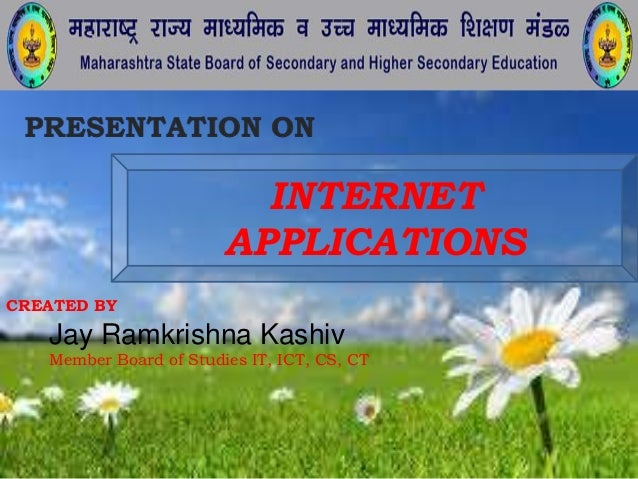 INTERNET APPLICATIONS CREATED BY Jay Ramkrishna Kashiv Member Board of Studies IT, ICT, CS, CT