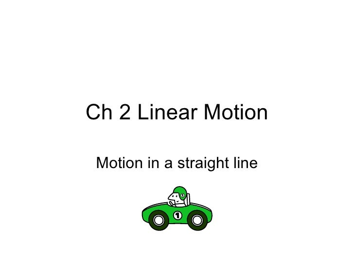 Ch 2 Linear Motion Motion in a straight line