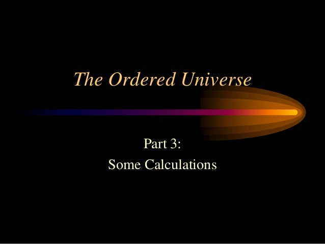 The Ordered Universe Part 3: Some Calculations