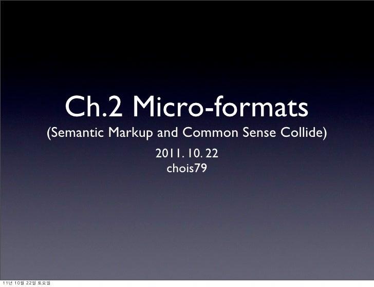 Ch.2 Micro-formats                (Semantic Markup and Common Sense Collide)                                2011. 10. 22  ...