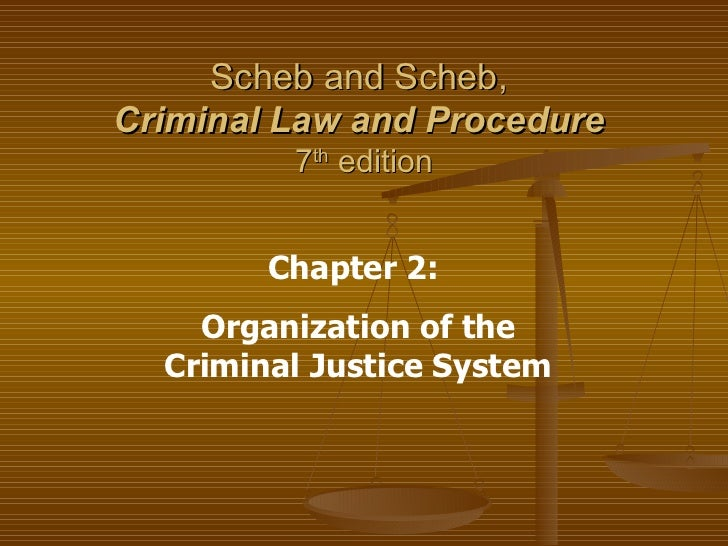 Scheb and Scheb,  Criminal Law and Procedure   7 th  edition Chapter 2:  Organization of the Criminal Justice System