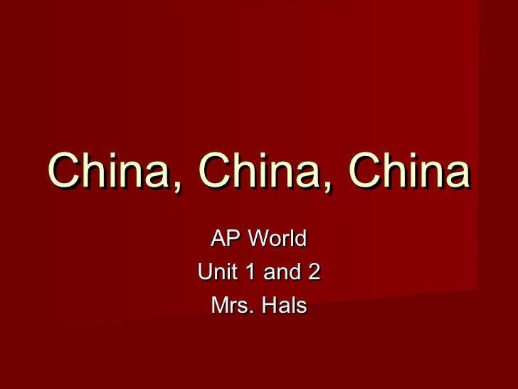China, China, China       AP World      Unit 1 and 2       Mrs. Hals