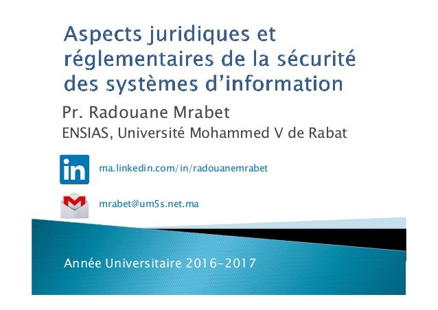 Pr. Radouane Mrabet ENSIAS, Université Mohammed V de Rabat Année Universitaire 2016-2017 mrabet@um5s.net.ma ma.linkedin.co...