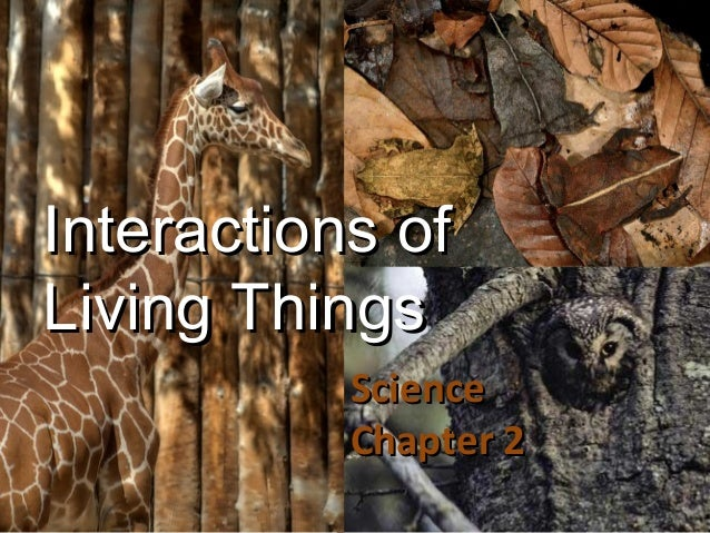 Interactions ofInteractions of Living ThingsLiving Things ScienceScience Chapter 2Chapter 2