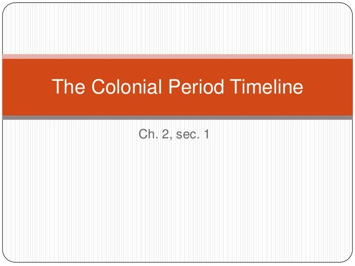 The Colonial Period Timeline         Ch. 2, sec. 1