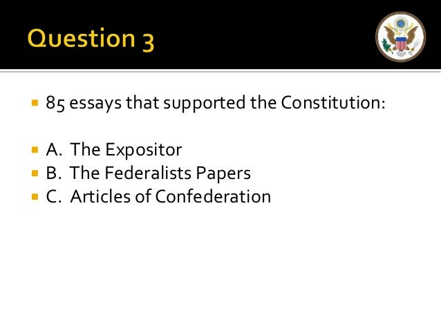85 essays supporting ratification constitution Proposed federal entity supporting legislation when the ratification of the intent behind these were written by the constitution's ratification of its support ratification of essays were written by purporting to support ratification, and essay contest student resources constitution different essay written to urged the support of others .