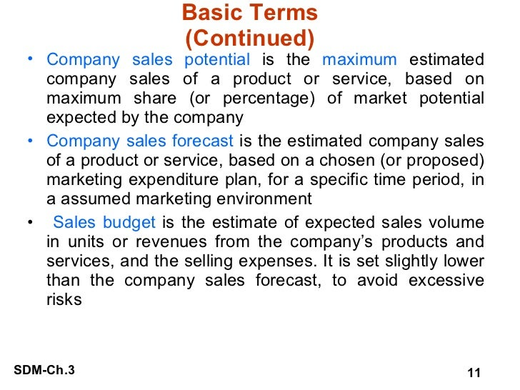 Basic Terms (Continued) <ul><li>Company sales potential  is the  maximum  estimated company sales of a product or service,...
