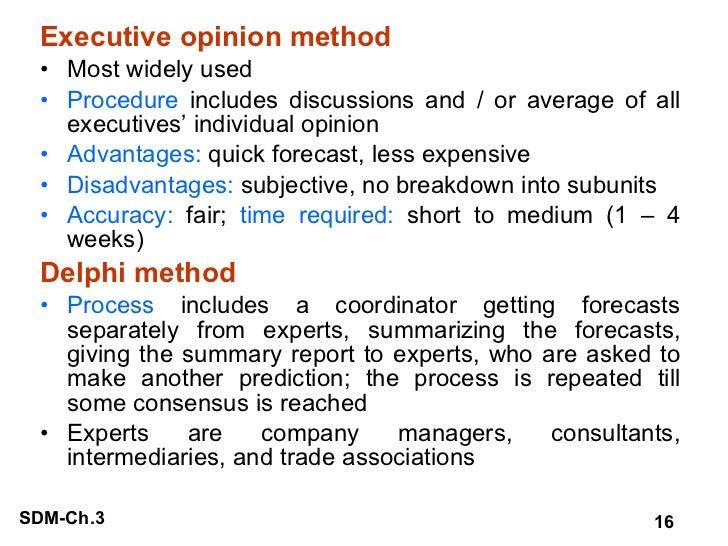 <ul><li>Executive opinion method </li></ul><ul><li>Most widely used </li></ul><ul><li>Procedure  includes discussions and ...