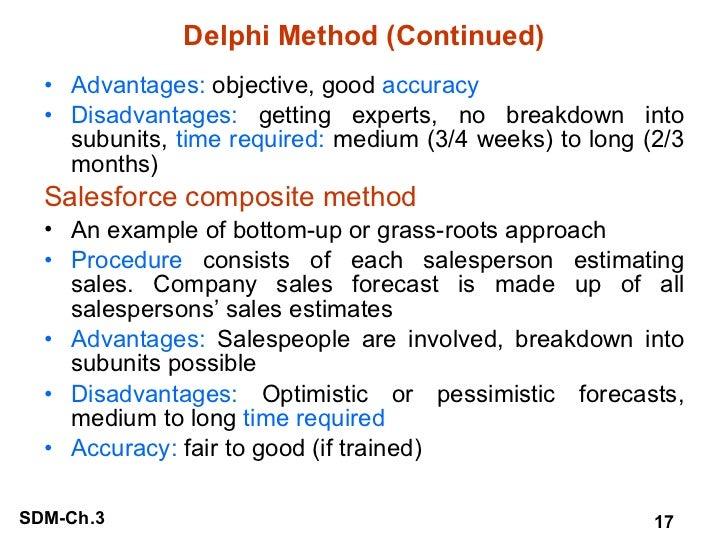 Delphi Method (Continued) <ul><li>Advantages:  objective, good  accuracy </li></ul><ul><li>Disadvantages:  getting experts...