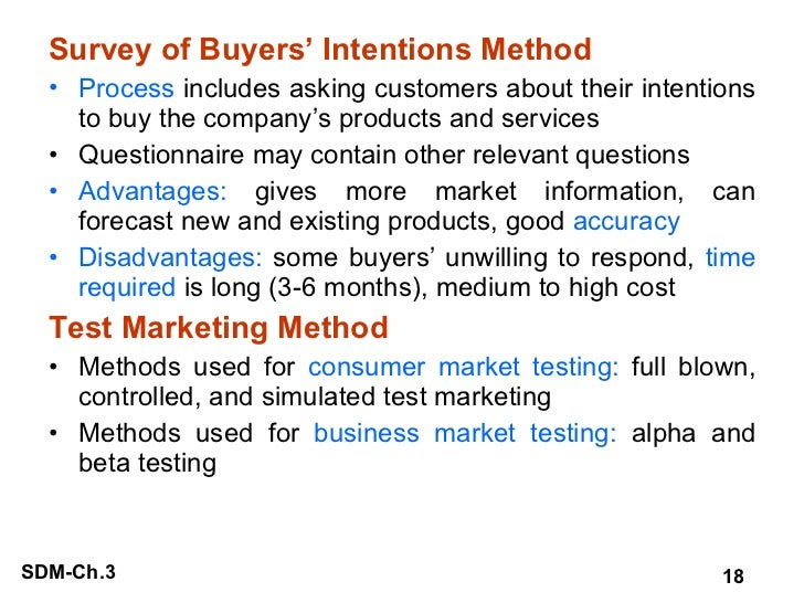 <ul><li>Survey of Buyers' Intentions Method </li></ul><ul><li>Process  includes asking customers about their intentions to...
