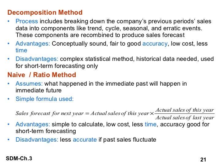 <ul><li>Decomposition Method </li></ul><ul><li>Process  includes breaking down the company's previous periods' sales data ...