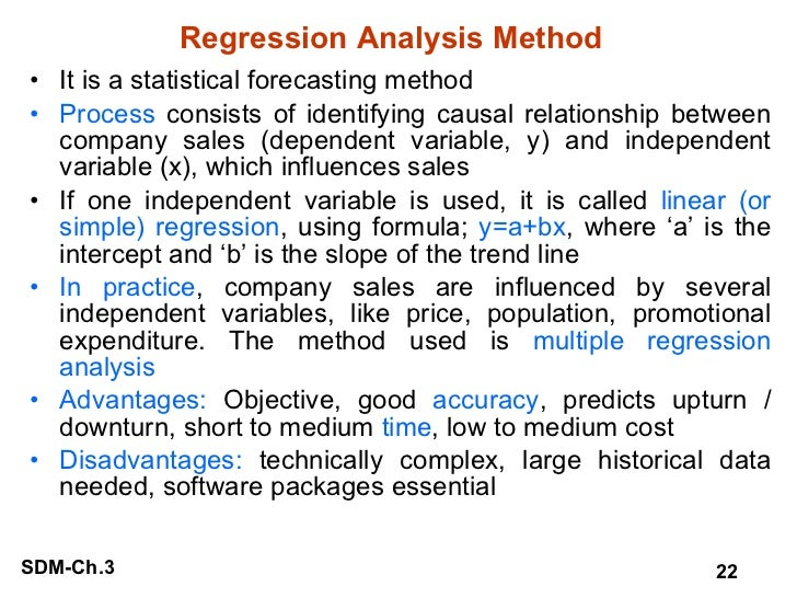 Regression Analysis Method <ul><li>It is a statistical forecasting method </li></ul><ul><li>Process  consists of identifyi...