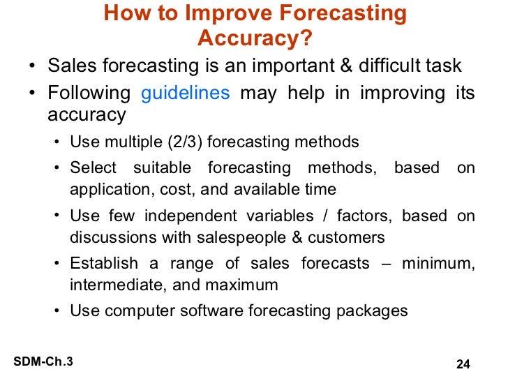 How to Improve Forecasting Accuracy? <ul><li>Sales forecasting is an important & difficult task </li></ul><ul><li>Followin...
