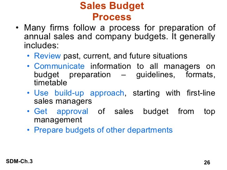 Sales Budget Process <ul><li>Many firms follow a process for preparation of annual sales and company budgets. It generally...