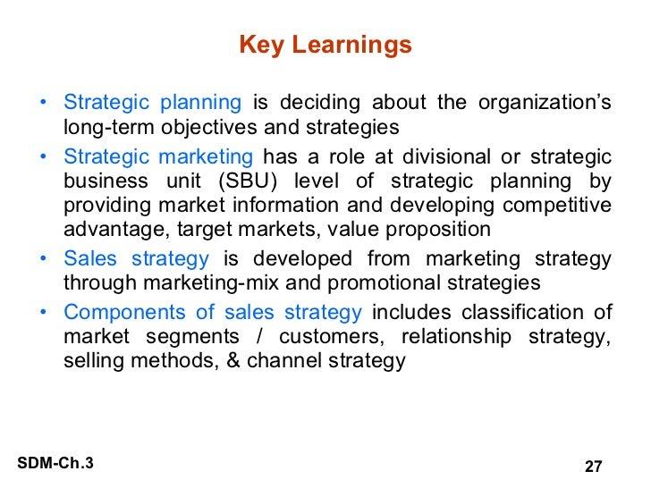 Key Learnings <ul><li>Strategic planning  is deciding about the organization's long-term objectives and strategies </li></...