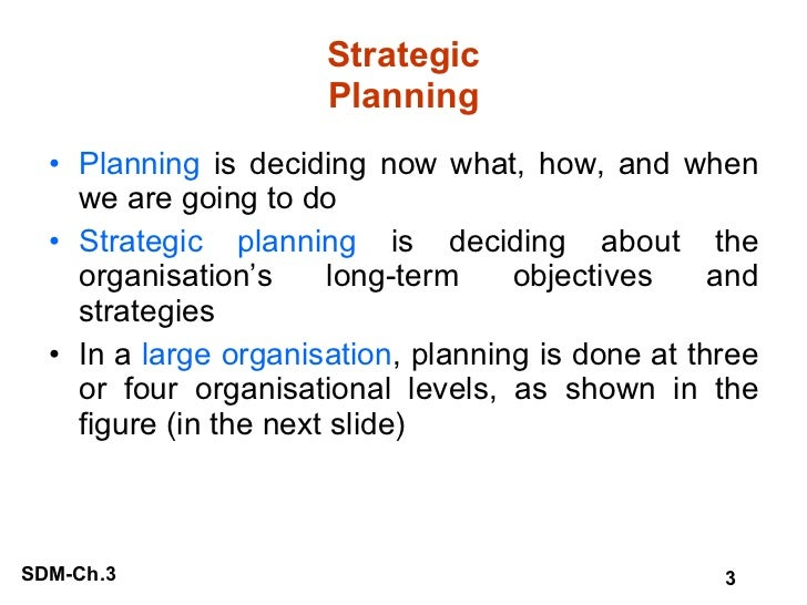 Strategic Planning <ul><li>Planning  is deciding now what, how, and when we are going to do </li></ul><ul><li>Strategic pl...