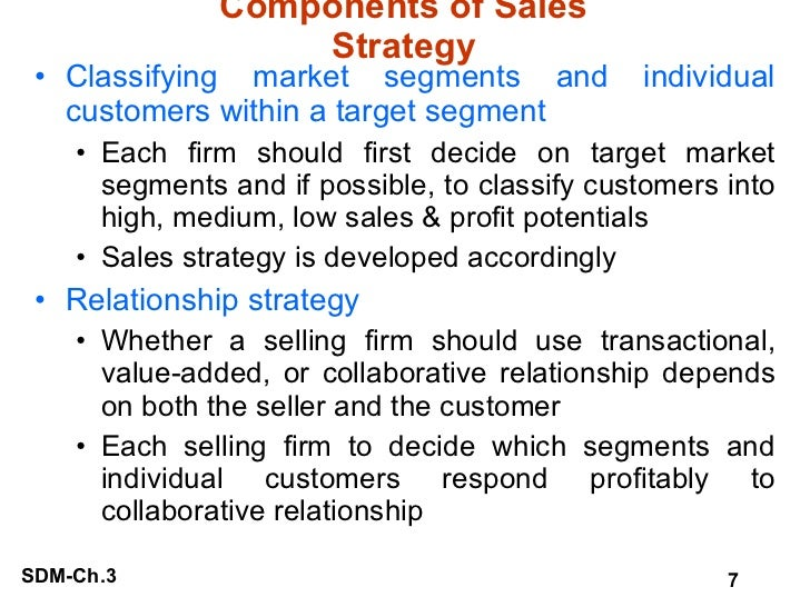 Components of Sales Strategy <ul><li>Classifying market segments and individual customers within a target segment </li></u...