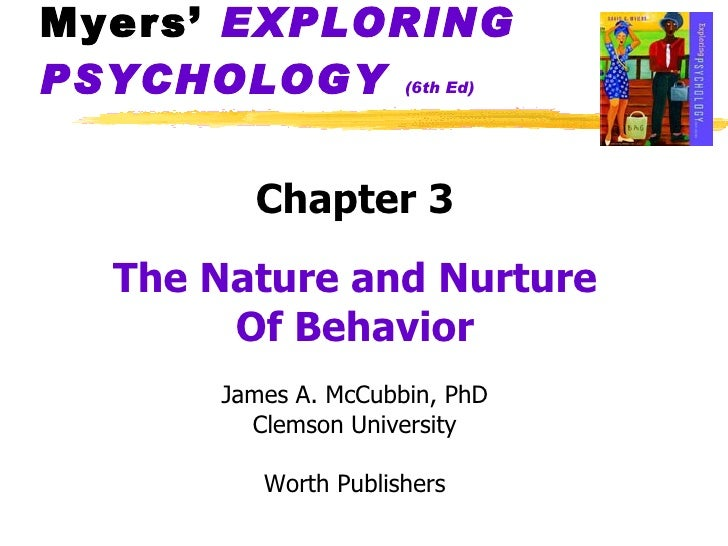 Myers'  EXPLORING   PSYCHOLOGY   (6th Ed) <ul><li>Chapter 3 </li></ul><ul><li>The Nature and Nurture </li></ul><ul><li>Of ...