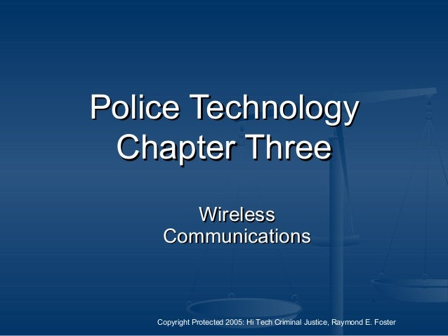 Copyright Protected 2005: Hi Tech Criminal Justice, Raymond E. Foster Police TechnologyPolice Technology Chapter ThreeChap...