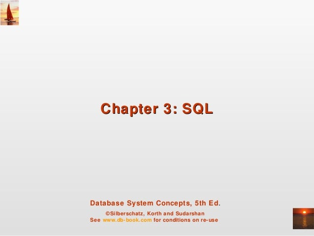 Chapter 3: SQL  Database System Concepts, 5th Ed. ©Silberschatz, Korth and Sudarshan See www.db-book.com for conditions on...