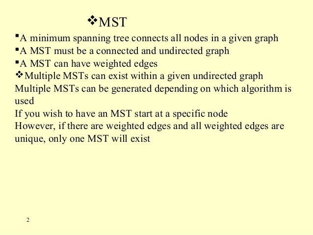 MST A minimum spanning tree connects all nodes in a given graph A MST must be a connected and undirected graph A MST c...