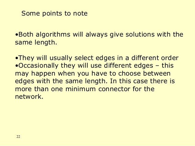 •Both algorithms will always give solutions with the same length. •They will usually select edges in a different order •Oc...