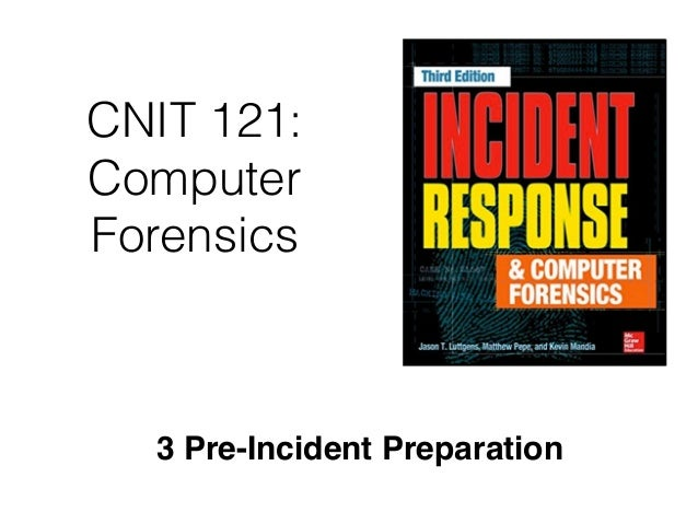 CNIT 121: Computer Forensics 3 Pre-Incident Preparation