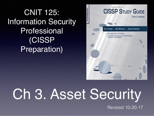 CNIT 125: Information Security Professional (CISSP Preparation) Ch 3. Asset Security Revised 10-20-17