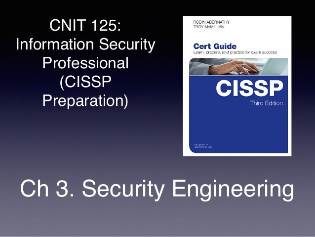 CNIT 125: Information Security Professional (CISSP Preparation) Ch 3. Security Engineering