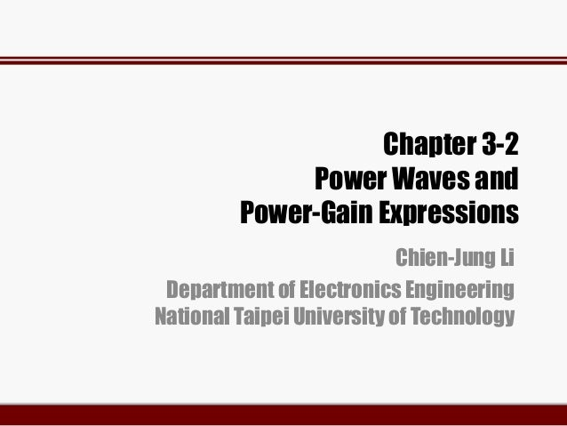 Chapter 3-2 Power Waves and Power-Gain Expressions Chien-Jung Li Department of Electronics Engineering National Taipei Uni...