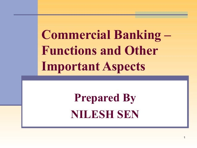 1Commercial Banking –Functions and OtherImportant AspectsPrepared ByNILESH SEN