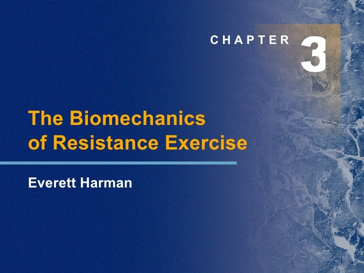 3 C H A P T E R The Biomechanics  of Resistance Exercise Everett Harman
