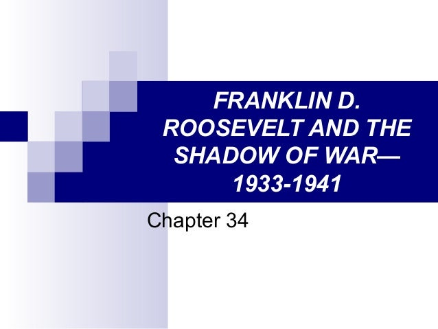 FRANKLIN D. ROOSEVELT AND THE SHADOW OF WAR— 1933-1941 Chapter 34