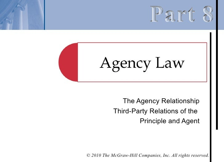 The Agency Relationship            Third-Party Relations of the                    Principle and Agent© 2010 The McGraw-Hi...